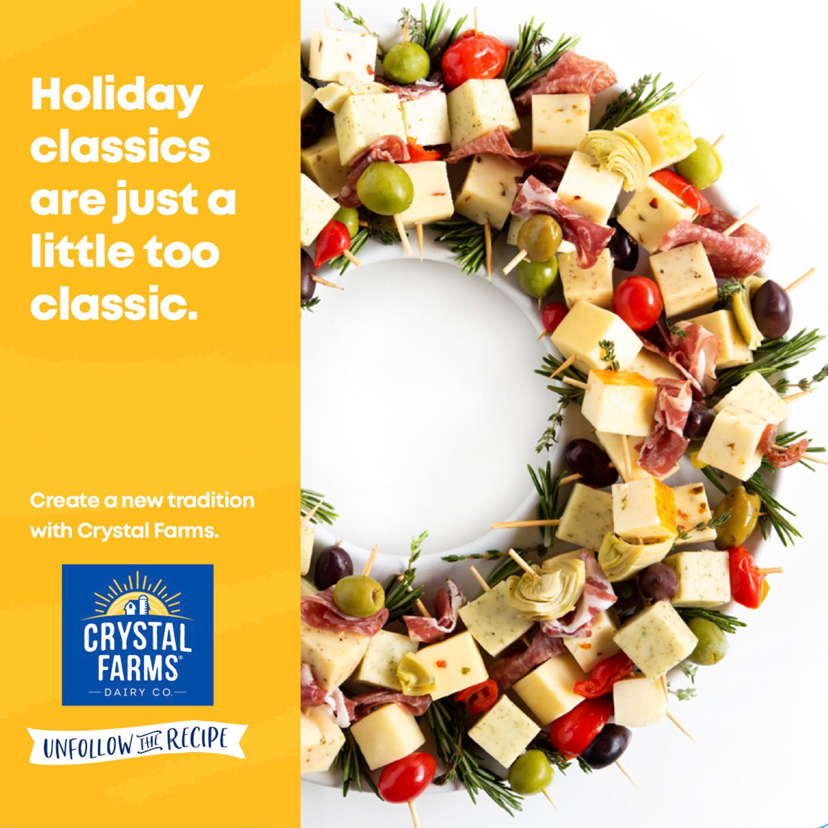Crystal Farms: Holiday classics are just a little too classic. Create a new tradition with Crystal Farms. Unfollow the Recipe.