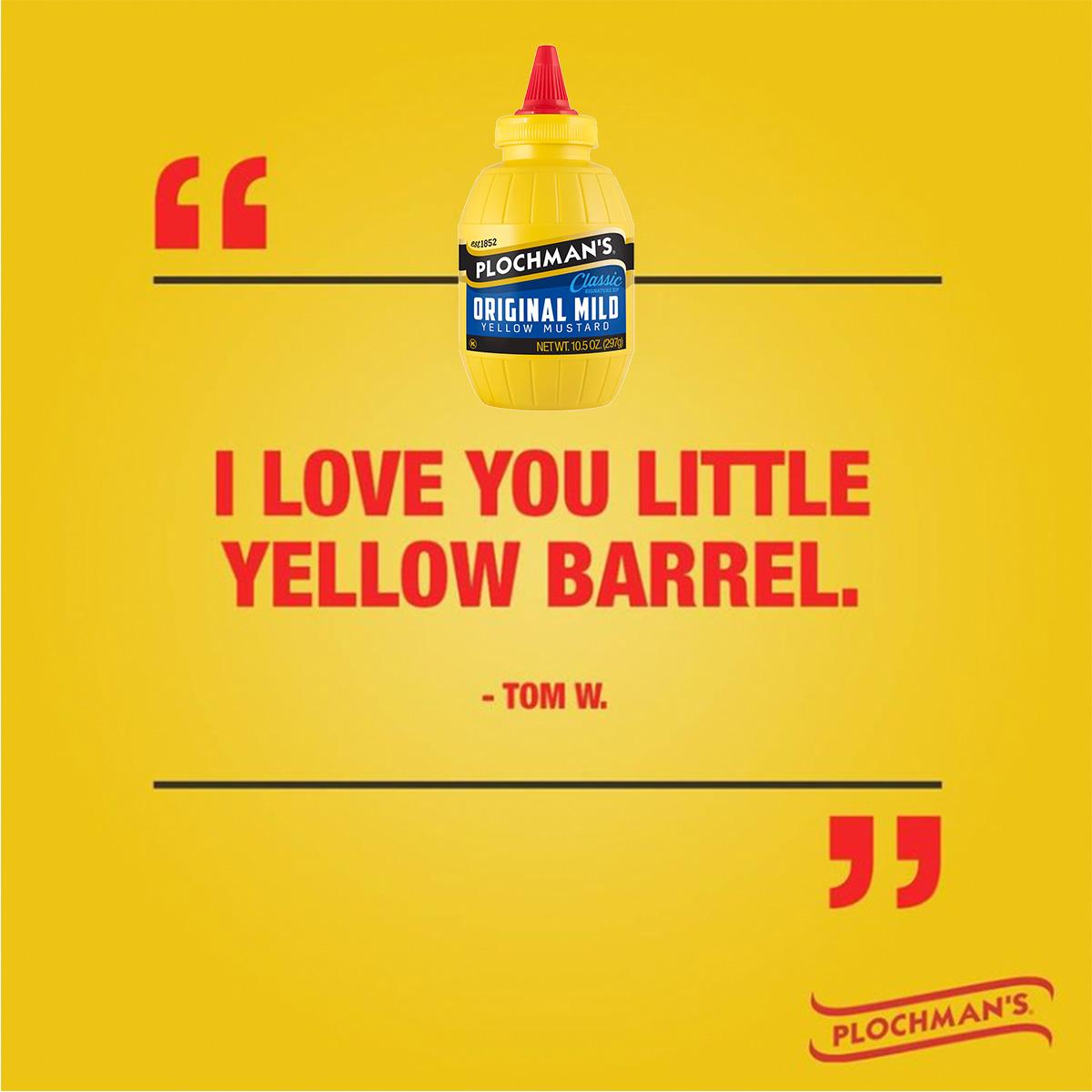 Plochman's: 'I love you little yellow barrel.' - Tom W