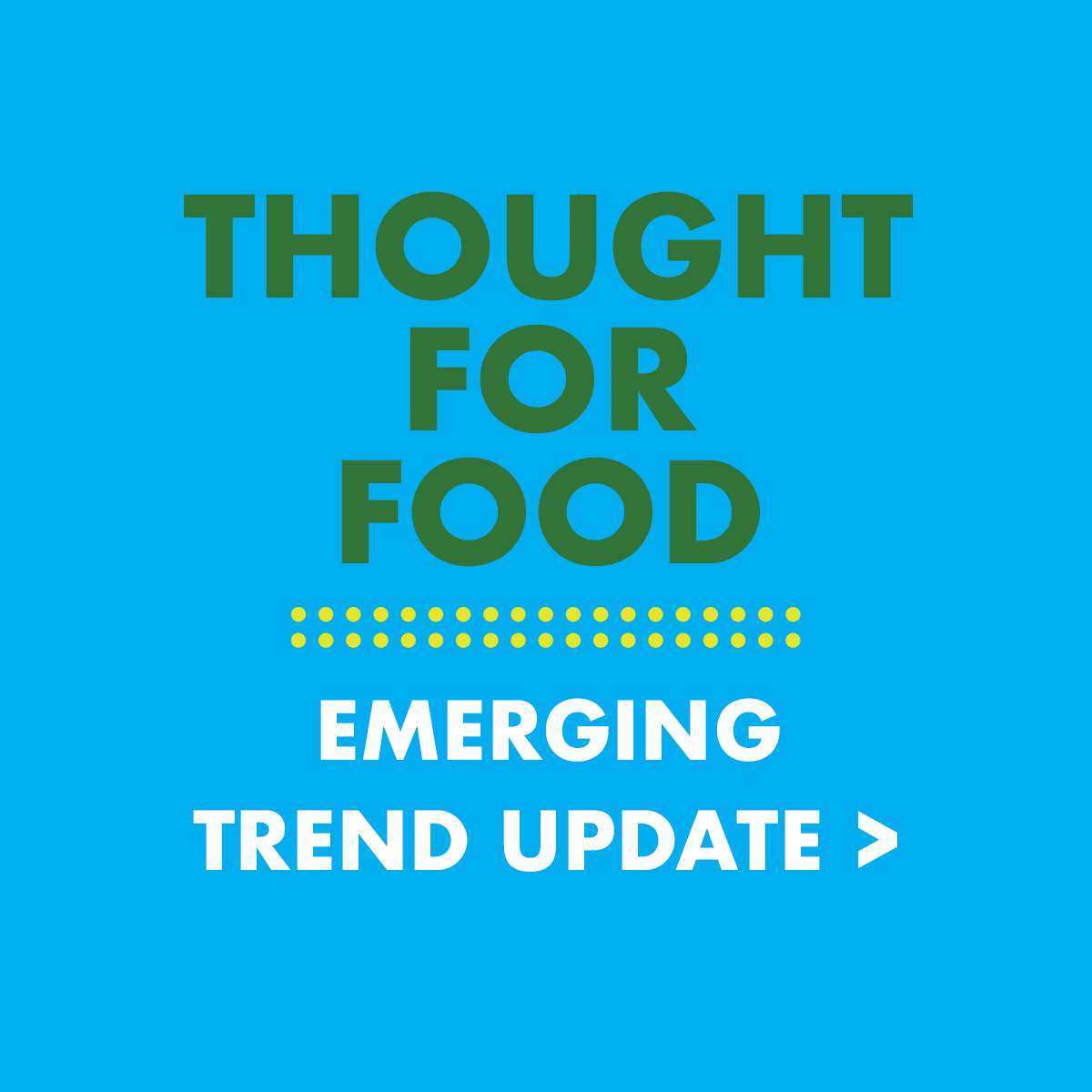 Thought For Food, emerging trend update >