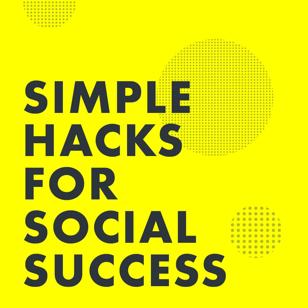 Simple Hacks for Social Success